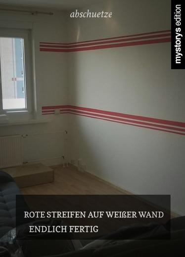 gedichte rote streifen auf wei er wand endlich fertig von abschuetze. Black Bedroom Furniture Sets. Home Design Ideas