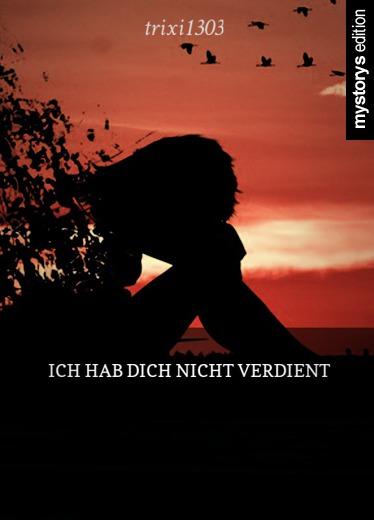 Gedichte: Ich hab dich nicht verdient von trixi1303