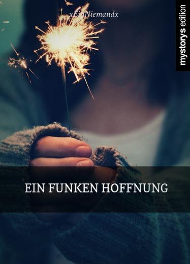 Romane & Erzählungen: Ein Funken Hoffnung von xEinNiemandx