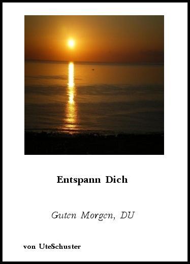 Gedichte: Entspann Dich - Guten Morgen, DU von UteSchuster