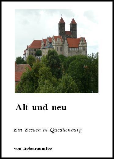 Sonstiges: Alt und neu - Ein Besuch in Quedlienburg von ...